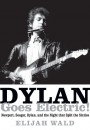 Dylan Goes Electric is a new book by Elijah Wald