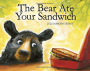 Bear Ate Your Sandwich by Julia Sarcone-Roach